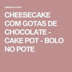 CHEESECAKE COM GOTAS DE CHOCOLATE - CAKE POT - BOLO NO POTE Cheesecake, Chocolate Cake, Chocolates, Kitchen, Cake Roll Recipes, Desert Recipes, Delicious Recipes, Yummy Recipes, Nutella Frosting