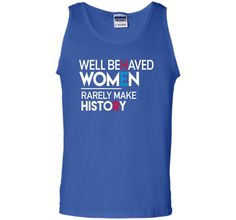 Feminist T-Shirt: Well Behaved Women Rarely Make History