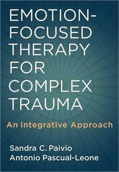 Emotion-focused Therapy for Complex Trauma   Sandra C. Palvio   Antonio Pascual-Leone   Therapist Resources