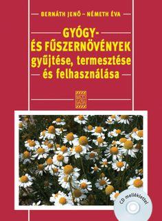 Bernáth Jenő, Németh Éva: Gyógy- és fűszernövények gyűjtése, termesztése és felhasználása