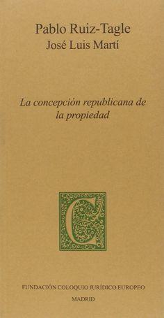 La concepción republicana de la propiedad / Pablo Ruiz-Tagle, José Luis Martí. - 2014