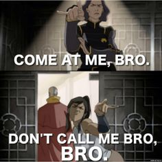 Don't call me bro, bro.