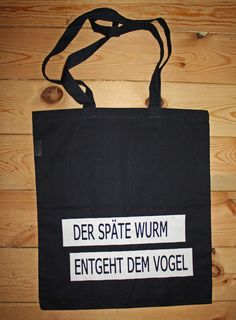 The late worm escapes the bird Jute bag // tote bag by Ppkalle via dawanda . Diy Tote Bag, Reusable Tote Bags, Word Pictures, Funny Pictures, Words Quotes, Wise Words, Quotes For Shirts, Letters Of Note, Phrase Of The Day