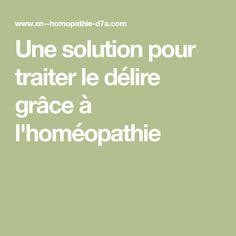 Une solution pour traiter le délire grâce à l'homéopathie