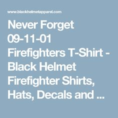 Never Forget 09-11-01 Firefighters T-Shirt - Black Helmet Firefighter Shirts, Hats, Decals and Accessories