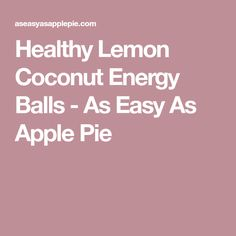 Healthy Lemon Coconut Energy Balls - As Easy As Apple Pie