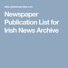 Irish News Archive Publication List by Title, Archived Years and County availability. Research and trace family tree and Irish ancestors. Trace Family Tree, Irish News, Key Dates, Compare And Contrast, Newspaper, Over The Years, Archive, History, Property Prices