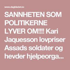 SANNHETEN SOM POLITIKERNE LYVER OM!!!!  Kari Jaquesson lovpriser Assads soldater og hevder hjelpeorganisasjon er terrorister - Dagbladet