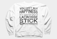 You Can't Buy Happiness, But You Can Buy a #Lacrosse Stick crew neck sweatshirt, available in sizes S - 2XL #Sweatshirts #DesignByHumans