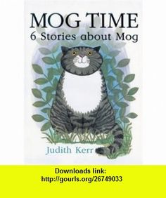 Mog Time 6 Stories about Mog (9780007193608) Judith Kerr , ISBN-10: 0007193602  , ISBN-13: 978-0007193608 ,  , tutorials , pdf , ebook , torrent , downloads , rapidshare , filesonic , hotfile , megaupload , fileserve