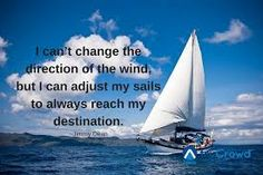 Image result for i can't change the direction of the wind but i can adjust my sails to always reach my destination