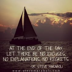 At the end of the day, let there be no excuses, no explanations, no regrets. - Steve Maraboli