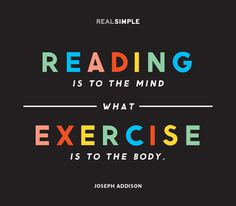 """Reading is to the mind what exercise is to the body."" —Joseph Addison via realsimiple #Quotation"