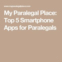 My Paralegal Place: Top 5 Smartphone Apps for Paralegals