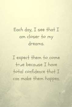 affirmation - each day I see that I am closer to my dream First Step, Positive Affirmations, Get One, My Dream, I Can, Closer, Dreaming Of You, Positivity, Shit Happens