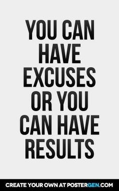 Puedes tener Excusas o puedes tener Resultados