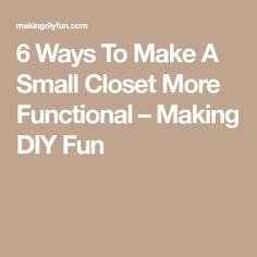 6 Ways To Make A Small Closet More Functional – Making DIY Fun
