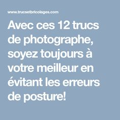 Avec ces 12 trucs de photographe, soyez toujours à votre meilleur en évitant les erreurs de posture!
