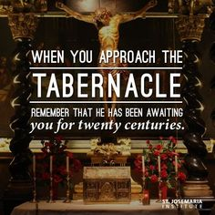 Just remember that every time we go see the tabernacle Jesus' presence is there in front of us.