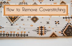 How to easily remove coverstitching from Amy Alan's blog. I will need this!