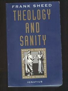 Theology and Sanity: Frank Sheed: 9780898704709: Amazon.com: Books. This is a more advanced book than Theology For Beginners.