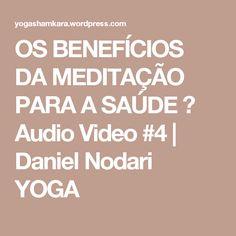OS BENEFÍCIOS DA MEDITAÇÃO PARA A SAÚDE ॐ Audio Video #4   Daniel Nodari YOGA