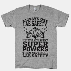 Always Use Lab Safety Unless You Want Superpowers Then Never Use Lab Safety