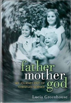 fathermothergod: My Journey Out of Christian Science: Lucia Greenhouse: 9780307720924: AmazonSmile: Books