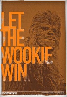 If your smart enough, you will let the wookie win