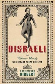 Disraeli: The Victorian Dandy Who Became Prime Minister by Christopher Hibbert