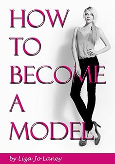 How to Become a Model: The Ultimate Guide to a Successful Modeling Career as a Professional Model - Kindle edition by Liza Jo Laney. Arts & Photography Kindle eBooks @ Amazon.com.