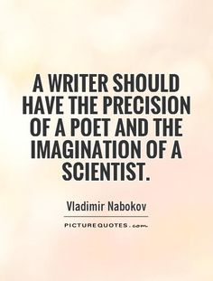 A writer should have the precision of a poet and the imagination of a scientist. Picture Quotes.