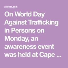 On World Day Against Trafficking in Persons on Monday, an awareness event was held at Cape Peninsula University of Technology (CPUT), almost three months since a student was allegedly abducted while taking a taxi home. World Days, Allegedly, Taxi, Hold On, University, Student, Technology, Tech, Tecnologia