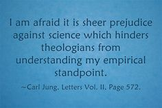 I am afraid it is sheer prejudice against science which hinders theologians from understanding my empirical standpoint.