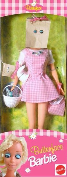 Butter face Barbie..... Hahaha toys for ugly children???? Guess you gotta prepare them young.