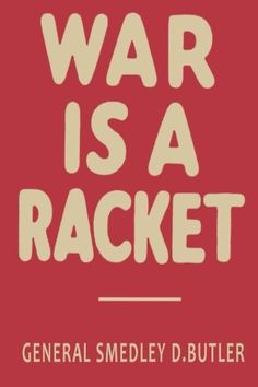 """War is a Racket: The Antiwar Classic by America's Most Decorated Soldier by Smedley Butler (Author), Dragan Nikolic (Editor) """"War is a Racket"""" is marine general, Smedley Butler's classic treatise on why wars are conducted, who profits from them, and who American War, American Soldiers, Marine General, Major General, Medal Of Honor Recipients, Thing 1, Social Science, Rackets, Book Recommendations"""