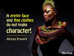 A pretty face and fine clothes do not make character. Proverbs Quotes, Faith Quotes, Life Quotes, Son Quotes, Right Meme, African Quotes, Proverbs Woman, Black Girl Problems, African Proverb