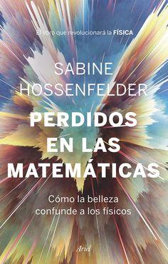 Perdidos en las matemáticas es la historia de muchos físicos, incluida la propia autora, que se enfrentan a la creencia de que las leyes de la naturaleza son bellas, porque ¿acaso creer no es algo que un científico no debería hacer nunca? Maths, Ariel, Club, Creative, Products, Serendipity, Tinkerbell, Pocket Books, Math Books