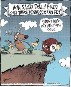 How Santa Claus finds out if reindeer can fly, the pushes pushed them off a cliff,    dang let's try another one,  Reindeer test lol