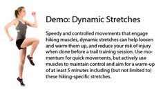Dynamic Hiking Stretches. Use these controlled movements to warm up pre-hike and -workout.