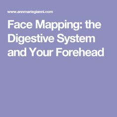 Face Mapping: the Digestive System and Your Forehead
