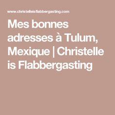 Mes bonnes adresses à Tulum, Mexique | Christelle is Flabbergasting