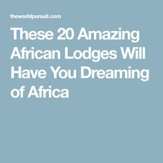 These 20 Amazing African Lodges Will Have You Dreaming of Africa