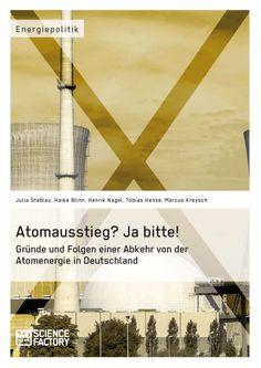Atomausstieg? Ja bitte! Gründe und Folgen einer Abkehr von der Atomenergie in Deutschland. GRIN: http://grin.to/G5jBv Amazon: http://grin.to/IKlg0
