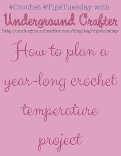 How to plan a year-long crochet temperature project on Underground Crafter #TipsTuesday Conceptual crochet is a great way to customize a gift, bust yarn stash..