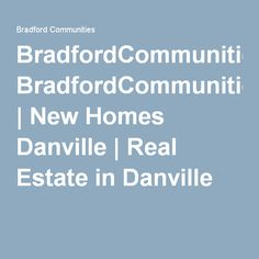 BradfordCommunities.com   New Homes Danville   Real Estate in Danville