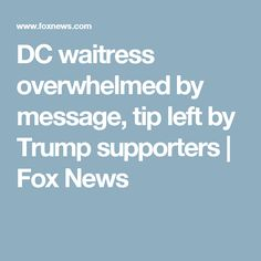 DC waitress overwhelmed by message, tip left by Trump supporters | Fox News