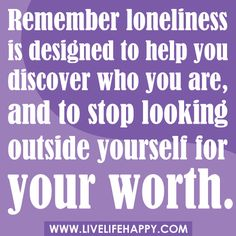 "‎‎""Remember loneliness is designed to help you discover who you are, and to stop looking outside yourself for your worth."" by deeplifequotes, via Flickr"
