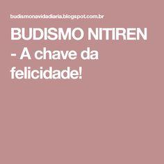 BUDISMO NITIREN - A chave da felicidade!