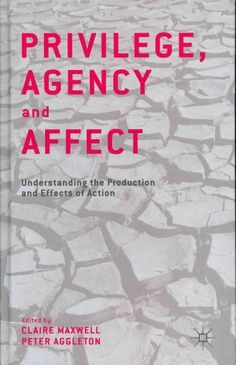 Privilege, Agency and Affect: Understanding the Production and Effects of Action